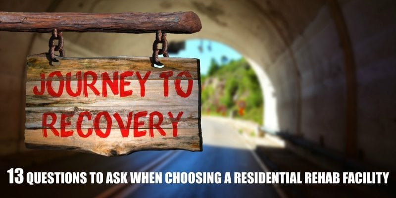 13 Questions to Ask When Choosing a Residential Rehab Facility